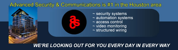 Advanced Security & Communications serves the Houston area with security systems, automation systems, access control systems, video monitoring and structured wiring designs